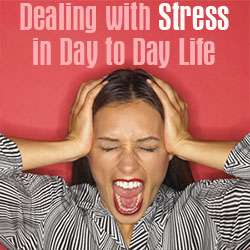 Dealing with Stress in Day to Day Life
